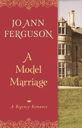 A Model Marriage: A Regency Romance