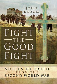 Fight the Good Fight  Voices of Faith from the Second World War PDF