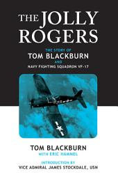 The Jolly Rogers: The Story of Tom Blackburn and Navy Fighting Squadron VF-17