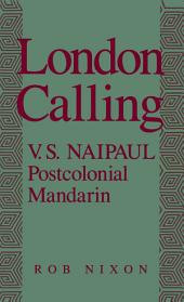 London Calling: V.S. Naipaul, Postcolonial Mandarin