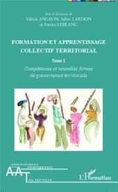 Formation et apprentissage collectif territorial (Tome 1): Compétences et nouvelles formes de gouvernance territoriale