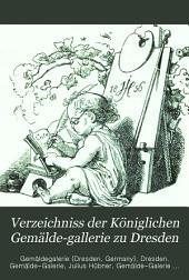 Verzeichniss der königlichen Gemälde-Gallerie zu Dresden: Mit einer historischen Einleitung und Notizen über die Erwerbung angabe der bezeichnung der einelnen Bilder und einem preis-verzeichniss der verkäuflichen kupferstiche nach gemälden dre aleie