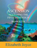 Ascension-Accessing the Fifth Dimension