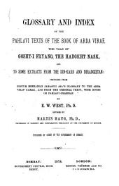 Glossary and Index of the Pahlavi Texts of the Book of Arda Viraf: The Tale of Gosht-i Fryano, the Hadokht Nask, and to Some Extracts from the Din-Kard and Nirangistan; Prepared from Destur Hosangji Jamaspji Asa'a Glossary to the Arda Viraf Namak, and from the Original Texts, with Notes on Pahlavi Grammar