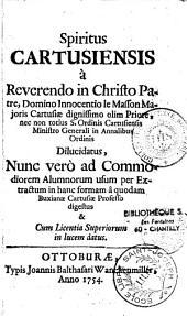 Spiritus Cartusiensis... dilucidatus nunc vero ad commodiorem alumnorum usum per extractum... digestus