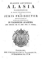 Blasius Antonius Alasia Taurinensis e Padi praefectura ut juris pro-doctor renunciaretur publice disputabat in Taurinensi Academia anno 1812. die 3. julii hora 6. pomerid: Issue 4