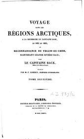 Voyage dans les régions arctiques, à la recherche du capitaine Ross, en 1834 et 1835 et reconnaissance du Thlow-ee-Choh, maintenant grande Rivière Back: Volume2