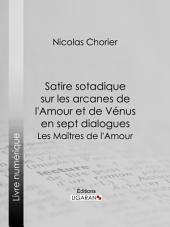 Satire sotadique sur les arcanes de l'Amour et de Vénus en sept dialogues: Les Maîtres de l'Amour
