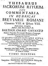 THESAURUS SACRORUM RITUUM. SEV COMMENTARIA IN RUBRICAS MISSALIS ET BREVIARII ROMANI Clementis VIII. & Urbani VIII. Authoritate recogniti: TOMUS SECUNDUS, Volume 2