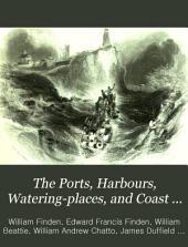 The Ports, Harbours, Watering-places, and Coast Scenery of Great Britain: Volume 1