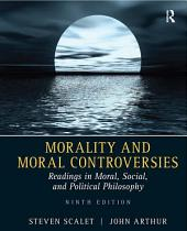Morality and Moral Controversies: Readings in Moral, Social and Political Philosophy, Edition 9