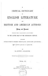 A Critical Dictionary of English Literature, and British and American Authors, Living and Deceased, from the Earliest Accounts to the Middle of the Nineteenth Century: Containing Thirty Thousand Biographies and Literary Notices, with Forty Indexes of Subjects, Volume 2