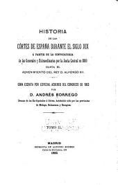 Historia de las Córtes de España durante el siglo XIX a partir de la instalacion de las generales y extraordinarias de 1810 hasta el advenimiento del Rey D. Alfonso: Volumen 2