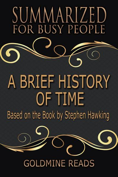 A BRIEF HISTORY OF TIME - Summarized for Busy People