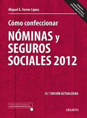 Cómo confeccionar nóminas y seguros sociales 2012: 25a edición actualizada