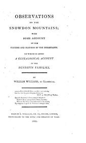 Observations on the Snowdon Mountains: With Some Account of the Customs and Manners of the Inhabitants : To which is Added a Genealogical Account of the Penrhyn Families