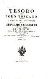 Tesoro del foro toscano, o sia, Raccolta delle decisioni del Supremo consiglio e delle Ruote civili: Volume 18