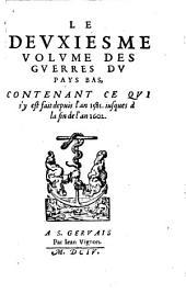 L' Histoire Des Pays-Bas: Depvis L'An Mil Cinq Cens Soixante Ivsqves A La fin de l'an mil six cens & deux. Contenant tout ce qui s'y est passé de plus memorable tant sous les gouuernemens de la Duchesse de Parme .... Contenant Ce Qvi s'y est fait depuis l'an 1581. iusques à la fin de l'an 1602, Volume2