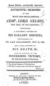 Authentic Memoirs of ... Lord Nelson ... containing a faithful record of his gallant services, particularly of his last engagement ... and ... death ... Also an account of the succeeding victory by Sir Richard Strahan. (Second edition, considerably improved.).