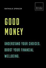 Good Money: Understand your choices. Boost your financial wellbeing.