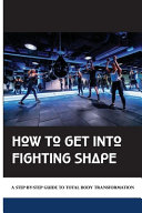 How To Get Into Fighting Shape