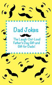 Dad Jokes: The Laugh Out Loud Fathers Day Gift, Gift for Dads, and Gift for Grandpas!