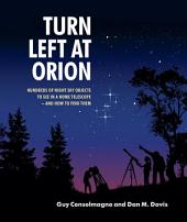 Turn Left at Orion: Hundreds of Night Sky Objects to See in a Home Telescope – and How to Find Them, Edition 4
