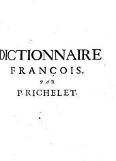 Dictionnaire franco?is de P. Richelet contenant generalement tous les mots...: tome premier