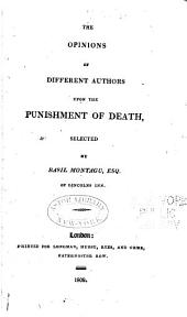 The Opinions of Different Authors Upon the Punishment of Death: Volume 1