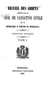 Recueil des arrêts rendus par la Cour de cassation civile de la république & canton de Neuchâtel: Publication officielle, Volume1