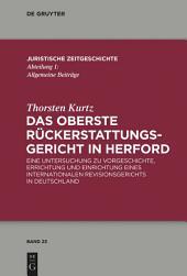 Das Oberste Rückerstattungsgericht in Herford: Eine Untersuchung zu Vorgeschichte, Errichtung und Einrichtung eines internationalen Revisionsgerichts in Deutschland