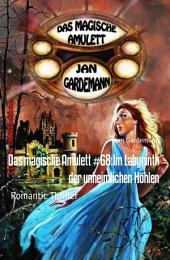 Das magische Amulett #68:Im Labyrinth der unheimlichen Höhlen: Romantic Thriller