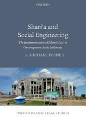 Shari'a and Social Engineering: The Implementation of Islamic Law in Contemporary Aceh, Indonesia