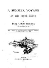 A Summer Voyage on the River Saône. With a Hundred and Forty-eight Illustrations