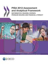 PISA PISA 2012 Assessment and Analytical Framework Mathematics, Reading, Science, Problem Solving and Financial Literacy: Mathematics, Reading, Science, Problem Solving and Financial Literacy