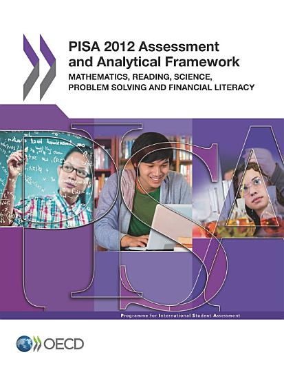 PISA 2012 Assessment and Analytical Framework Mathematics  Reading  Science  Problem Solving and Financial Literacy PDF