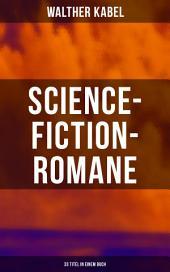 Science-Fiction-Romane: 33 Titel in einem Buch: Das Geheimnis des Meeres + Das Kreuz der Wüste + Das Herz der Welt + Die Herrin der Unterwelt + Malmotta, das Unbekannte + Die Fackel des Südpols + Im Niemandsland + Der Goldschatz der Azoren und mehr