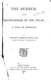 The Berber: Or, The Mountaineer of the Atlas. A Tale of Morocco
