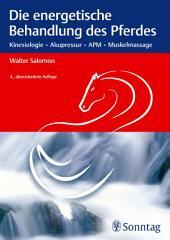 Die energetische Behandlung des Pferdes: Kinesiologie - Akupressur - APM - Muskelmassage, Ausgabe 4