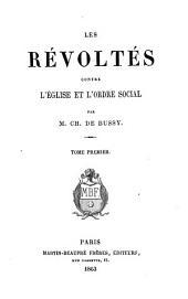 Les révoltés contre l'église et l'ordre social: Volume1