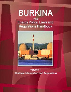 Burkina Faso Energy Policy, Laws and Regulations Handbook Volume 1 Strategic Information and Regulations