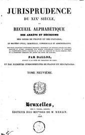 Jurisprudence du XIXe siécle, ou Recueil alphabétique des arrêts et décisions des cours de France et des Pays-Bas, en matière civile, criminelle, commerciale et administrative: Volume9