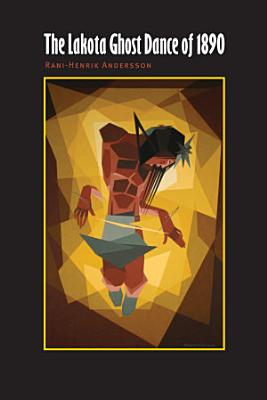 The Lakota Ghost Dance Of 1890 PDF
