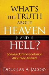 What S The Truth About Heaven And Hell  Book PDF