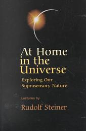 At Home in the Universe: Exploring Our Suprasensory Nature : Five Talks at The Hague, November 13-18, 1923