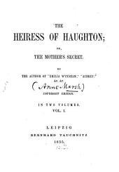 The Heiress of Haughton Or the Mother's Secret: In 2 Vols, Volume 1