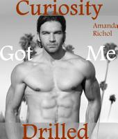 Curiosity Got Me Drilled (Gay First Time Virgin Erotica)