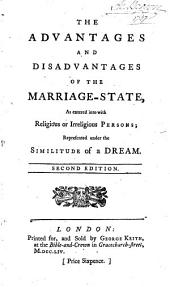 The Advantages and Disadvantages of the Marriage-state: As Entered Into with Religious Or Irreligious Persons; Represented Under the Similitude of a Dream