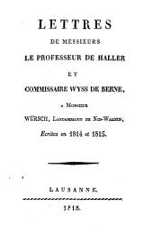 Lettres de Messieurs le professeur de Haller et commissaire Wyss de Berne, à Monsieur Würsch, Landammann de Nid-Walden: écrites en 1814 et 1815