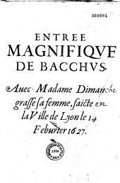 Entrée magnifique de Bacchus, avec Madame Dimanche grasse sa femme, faicte en la ville de Lyon le 14 Feburier 1627. [En vers, Par Louis Garon ?]